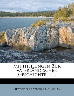 Mittheilungen Zur Vaterlandischen Geschichte. 1-... (German, Paperback): Historischer Verein in St Gallen