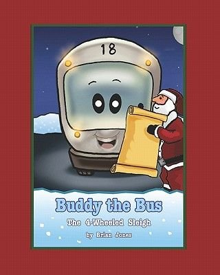 Buddy the Bus - The 4-Wheeled Sleigh (Paperback): Brian Jones