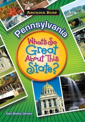 Pennsylvania - What's So Great about This State? (Paperback): Kate Boehm Jerome