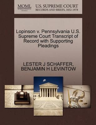 Lopinson V. Pennsylvania U.S. Supreme Court Transcript of Record with Supporting Pleadings (Paperback): Lester J Schaffer,...