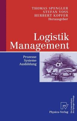 Logistik Management - Prozesse, Systeme, Ausbildung (German, English, Paperback, 2004): Thomas S. Spengler, Stefan Voss,...