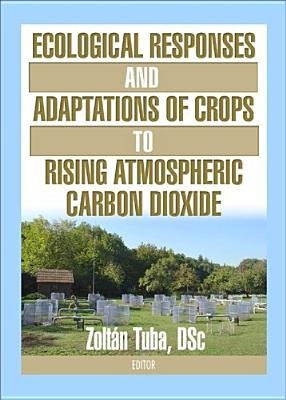 Ecological Responses and Adaptations of Crops to Rising Atmospheric Carbon Dioxide (Paperback): Zolt an Tuba