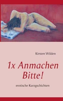 1x Anmachen Bitte! (German, Paperback): Kirsten Wilden