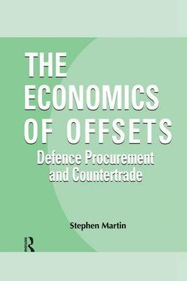 The Economics of Offsets - Defence Procurement and Coutertrade (Paperback): Stephen Martin