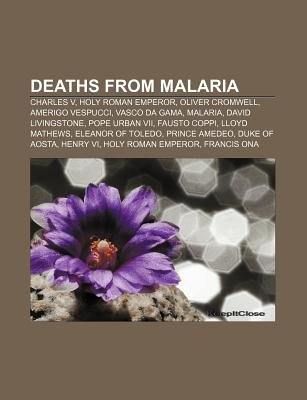 Deaths from Malaria - Charles V, Holy Roman Emperor, Oliver Cromwell, Amerigo Vespucci, Vasco Da Gama, Malaria, David...