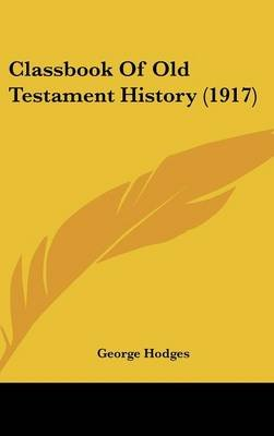 Classbook of Old Testament History (1917) (Hardcover): George Hodges