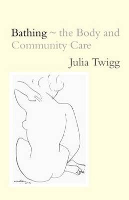 Bathing - The Body and Community Care (Paperback): Julia Twigg