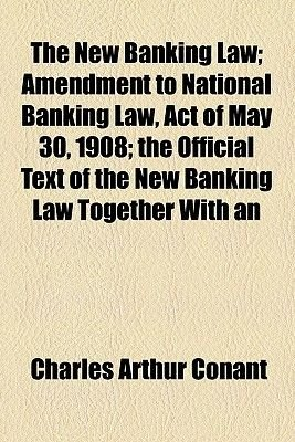 The New Banking Law; Amendment to National Banking Law, Act of May 30, 1908; The Official Text of the New Banking Law Together...