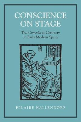 Conscience on Stage - The Comedia as Casuistry in Early Modern Spain (Electronic book text): Hilaire Kallendorf