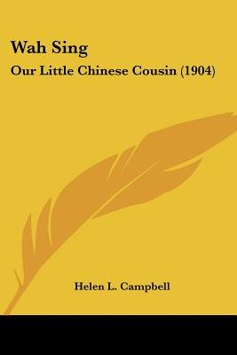 Wah Sing - Our Little Chinese Cousin (1904) (Paperback): Helen L Campbell