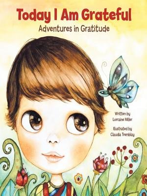 Today I Am Grateful - Adventures in Gratitude (Electronic book text): Lorraine Miller