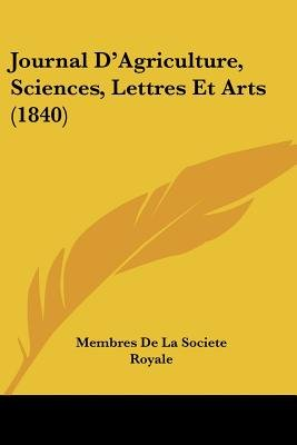 Journal D'Agriculture, Sciences, Lettres Et Arts (1840) (English, French, Paperback): De La Societe Royale Membres De La...