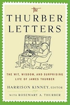 The Thurber Letters - The Wit, Wisdom and Surprising Life of James Thurber (Electronic book text): Harrison Kinney