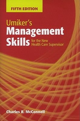 Umiker's Management Skills for the New Health Care Supervisor (Paperback, 5th Revised edition): Charles R McConnell