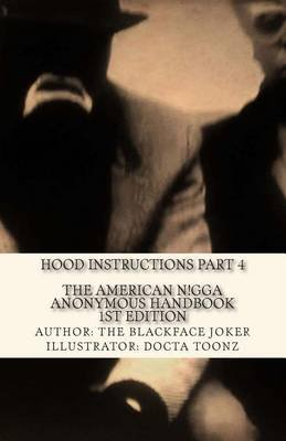 The American Nigga Anonymous Handbook 1st Edition - Hood Instructions Part 4 (Paperback): Docta Toonz