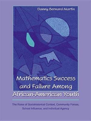 Mathematics Success and Failure Among African-American Youth - The Roles of Sociohistorical Context, Community Forces, School...