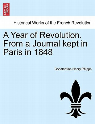 A Year of Revolution. from a Journal Kept in Paris in 1848 (Paperback): Constantine Henry Phipps