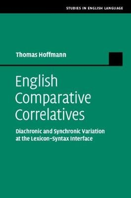 English Comparative Correlatives - Diachronic and Synchronic Variation at the Lexicon-Syntax Interface (Hardcover): Thomas...
