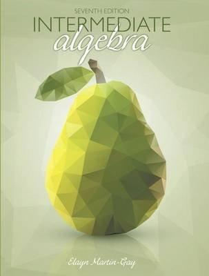 Intermediate Algebra Plus Mymathlab with Pearson Etext -- Access Card Package (Book, 7th ed.): Elayn Martin-Gay