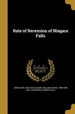 Rate of Recession of Niagara Falls (Paperback): Grove Karl 1843-1918 Gilbert, William Carvel 1869-1908 Hall