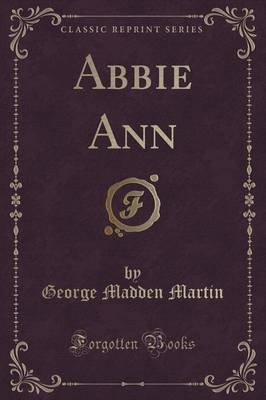 Abbie Ann (Classic Reprint) (Paperback): George Madden Martin