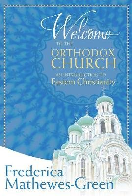 Welcome to the Orthodox Church - An Introduction to Eastern Christianity (Paperback): Frederica Mathewes-Green