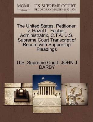 The United States, Petitioner, V. Hazel L. Fauber, Administratrix, C.T.A. U.S. Supreme Court Transcript of Record with...