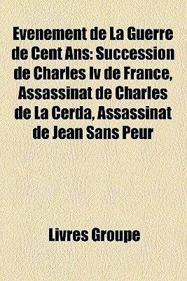 Vnement de La Guerre de Cent ANS - Succession de Charles IV de France, Assassinat de Charles de La Cerda, Assassinat de Jean...