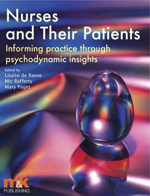 Nurses and Their Patients: Informing Practice Through Psychodynamic Insights (Electronic book text): Louise De Raeve, Mic...