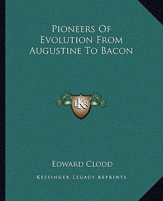 Pioneers of Evolution from Augustine to Bacon (Paperback): Edward Clodd