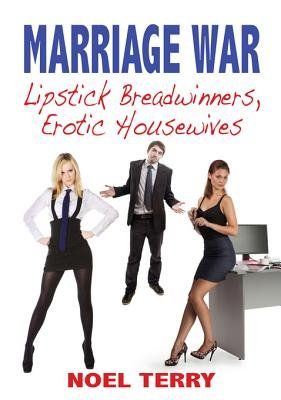 Marriage War - Lipstick Breadwinners, Erotic Housewives (Electronic book text): Noel Terry