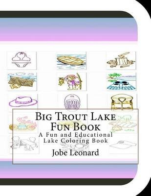 Big Trout Lake Fun Book - A Fun and Educational Lake Coloring Book (Paperback): Jobe Leonard