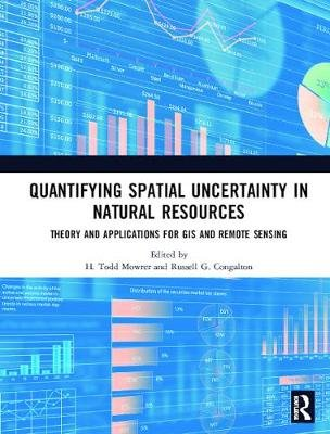 Quantifying Spatial Uncertainty in Natural Resources - Theory and Applications for GIS and Remote Sensing (Hardcover): H. Todd...