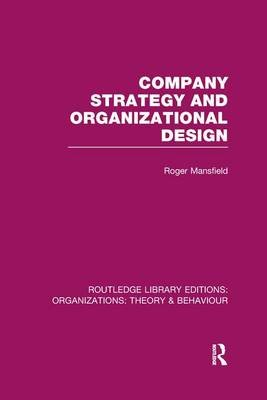 Company Strategy and Organizational Design (Paperback): Roger Mansfield