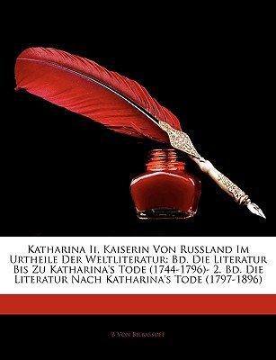 Katharina II, Kaiserin Von Russland Im Urtheile Der Weltliteratur - Bd. Die Literatur Bis Zu Katharina's Tode (1744-1796)-...