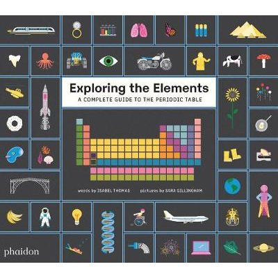 Exploring the Elements - A Complete Guide to the Periodic Table (Hardcover): Sara Gillingham