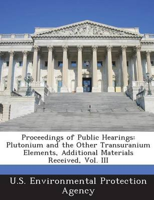 Proceedings of Public Hearings - Plutonium and the Other Transuranium Elements, Additional Materials Received, Vol. III...