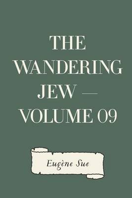 The Wandering Jew - Volume 09 (Paperback): Eugene Sue