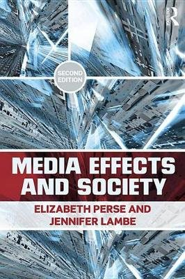 Media Effects and Society (Electronic book text, 2nd New edition): Elizabeth M. Perse, Jennifer Lambe