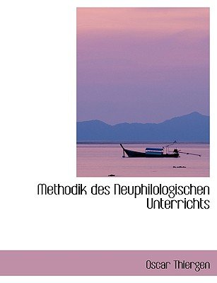 Methodik Des Neuphilologischen Unterrichts (English, German, Large print, Hardcover, large type edition): Oscar Thiergen