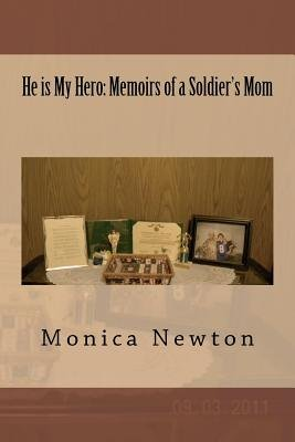 He Is My Hero - Memoirs of a Soldier's Mom (Paperback): Monica Newton