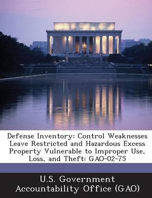 Defense Inventory - Control Weaknesses Leave Restricted and Hazardous Excess Property Vulnerable to Improper Use, Loss, and...