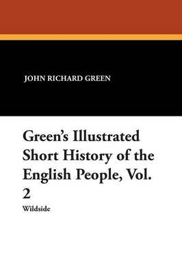Green's Illustrated Short History of the English People, Vol. 2 (Paperback): John Richard Green