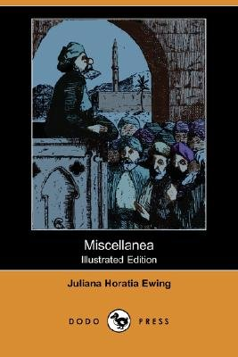 Miscellanea (Illustrated Edition) (Dodo Press) (Paperback): Juliana Horatia Ewing