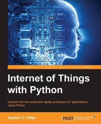 Internet of Things with Python (Electronic book text, 1st edition): Gaston C Hillar