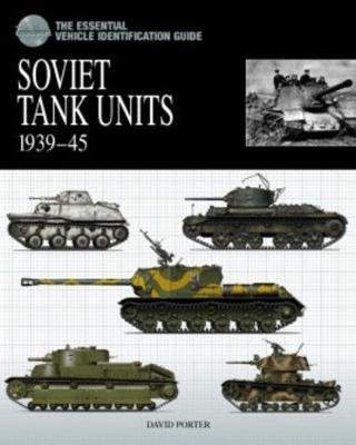 Soviet Tank Units 1939-45 - The Essential Tank Identification Guide (Hardcover, 2 Rev Ed): David Porter