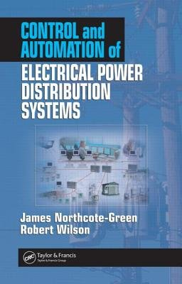 Control and Automation of Electrical Power Distribution Systems (Hardcover): James Northcote-Green, Robert G. Wilson