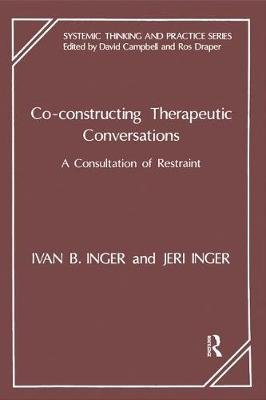 Co-Constructing Therapeutic Conversations - A Consultation of Restraint (Electronic book text): Ivan Inger