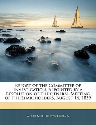 Report of the Committee of Investigation, Appointed by a Resolution of the General Meeting of the Shareholders, August 16, 1859...