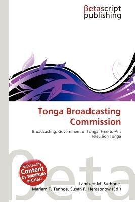 Tonga Broadcasting Commission (Paperback): Lambert M. Surhone, Mariam T. Tennoe, Susan F. Henssonow